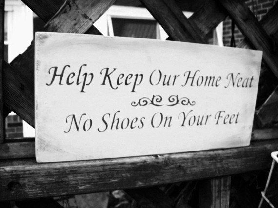 sweet welcome to your new home gift ideas. Remove your shoes sign  Help keep our home neat no on feet