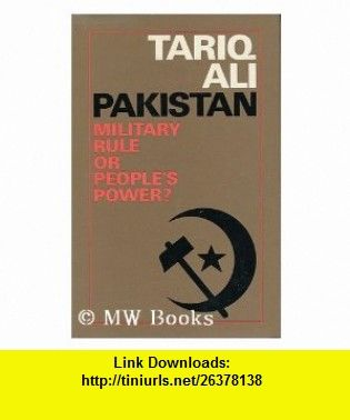 Pakistan military rule or peoples power? (9780224618649) Tariq Ali , ISBN-10: 0224618644  , ISBN-13: 978-0224618649 ,  , tutorials , pdf , ebook , torrent , downloads , rapidshare , filesonic , hotfile , megaupload , fileserve