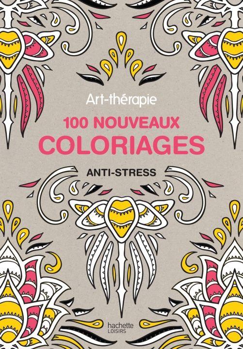 art thrapie 100 nouveaux coloriages anti stress hachette pratique - Coloriage Anti Stress Hachette