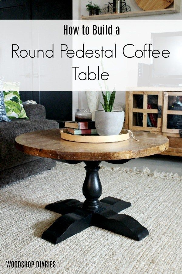 DIY Round Pedestal Coffee Table | Pedestal coffee table ...