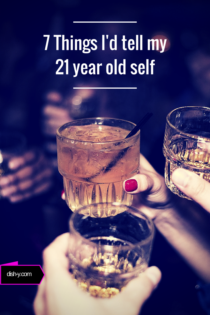 7 Things I'd tell my 21 year old self | 21st birthday ...