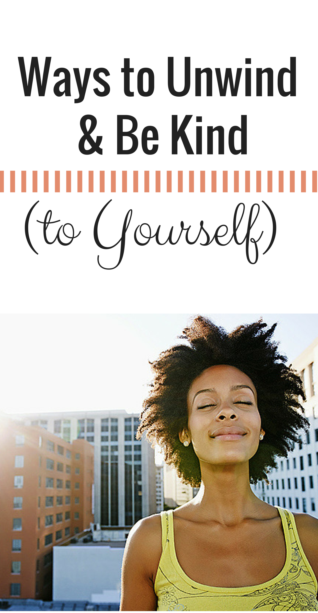 5 Ways to Unwind and Be Kind (to Yourself)