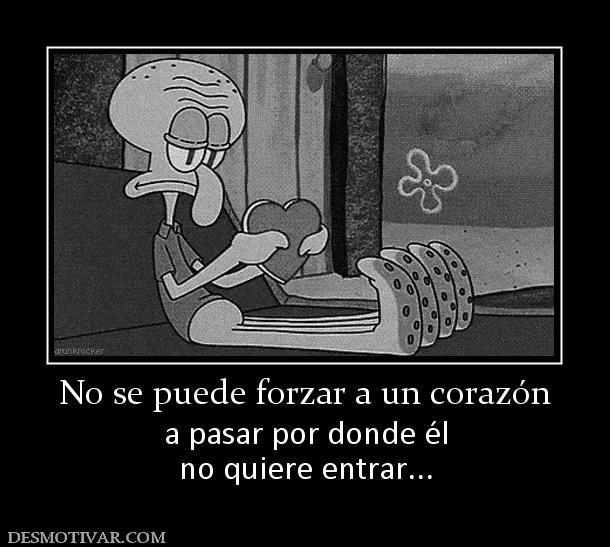 No+se+puede+forzar+a+un+corazón+a+pasar+por+donde+él+no+quiere+entrar...
