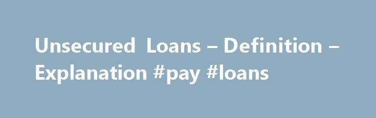 Unsecured Loan Definition >> Unsecured Loans Definition Explanation Pay Loans Http