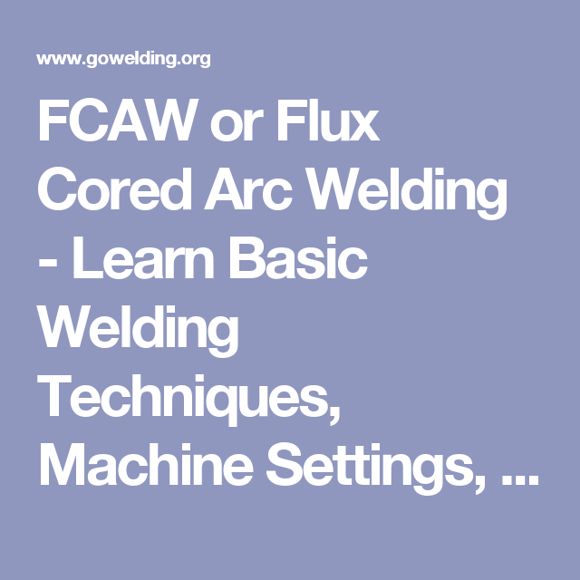 Fcaw Or Flux Cored Arc Welding Learn Basic Welding Techniques Machine Settings Electrode Types Gasses And Joint Preparation For Ceramic Backing Tape