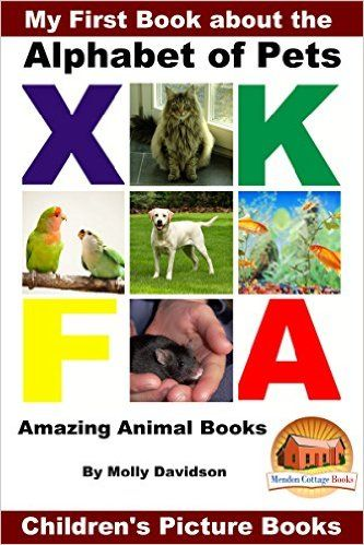 Amazon.com: My First Book about the Alphabet of Pets - Amazing Animal Books - Children's Picture Books eBook: Molly Davidson, John Davidson, Mendon Cottage Books: Kindle Store