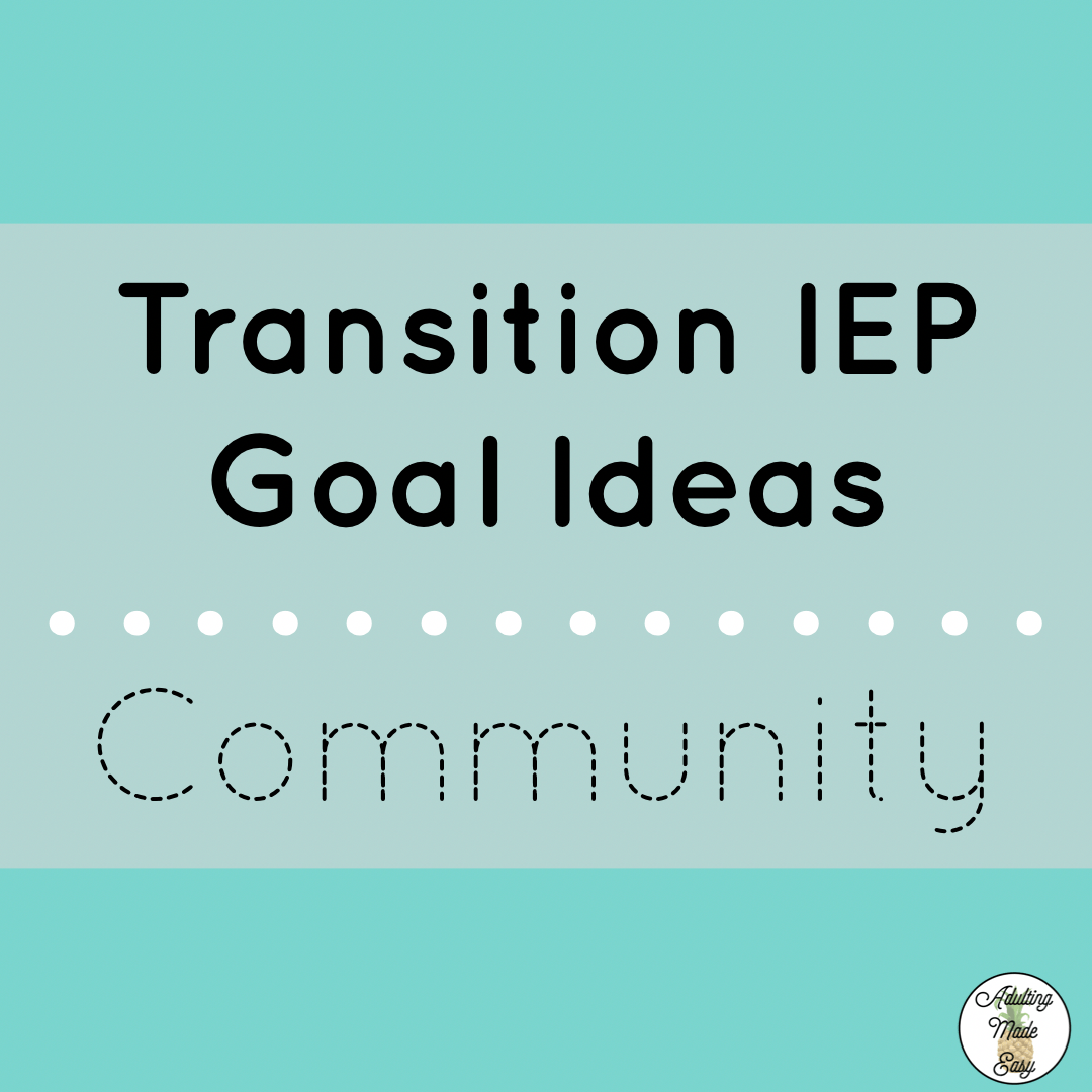 Adult Transition Iep Goals Ideas In The Area Of Community