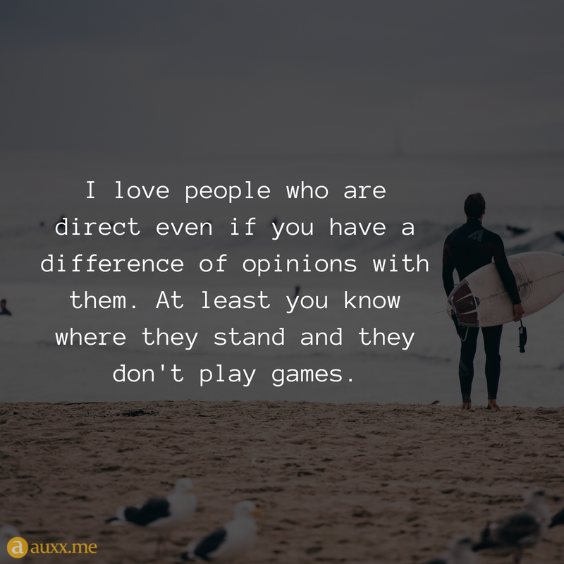 L Love People Who Are Direct Even If You Have A Difference Of Opinions With Them At Least You Know Where T Stand Quotes Encouragement Quotes Quotes To Live By