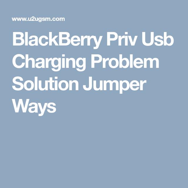Blackberry Priv Usb Charging Problem Solution Jumper Ways