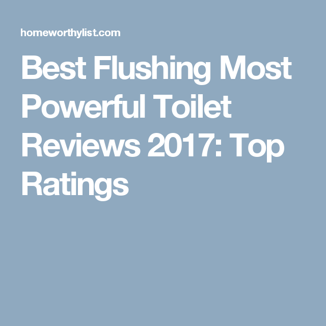 Best Flushing Most Powerful Toilet Reviews 2017: Top Ratings ...