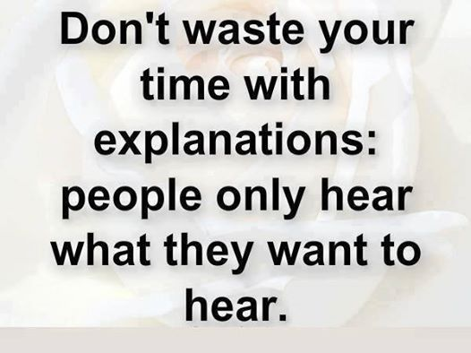 Dont waste your time with explanations People only hear what they wan  Quotes