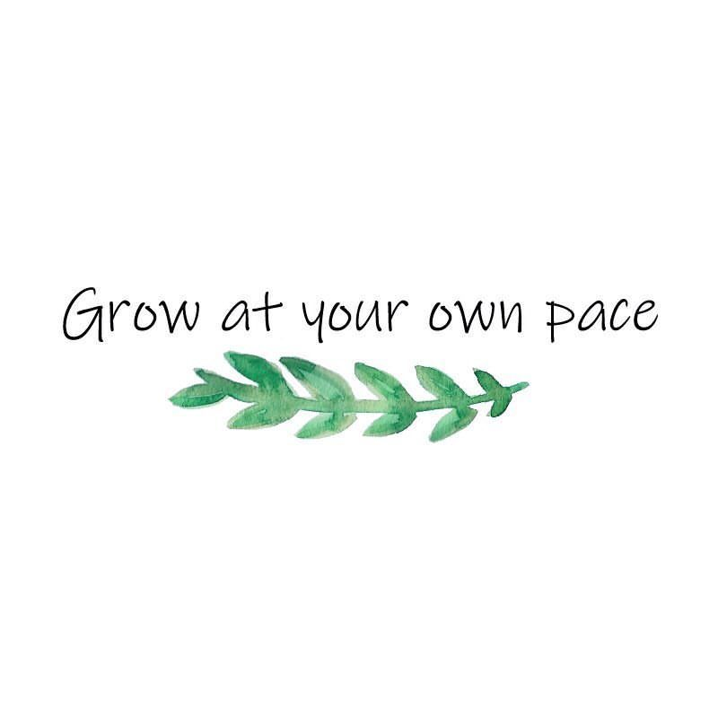 Grow At Your Own Pace Quote Growth Don T Compare Yourself To Others Focus On Your Own Succ Mind Your Own Business Quotes Little Things Quotes Growing Quotes
