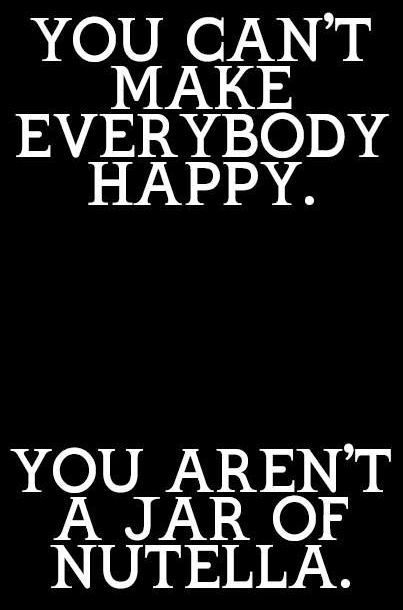 You Can T Make Everybody Happy Life Quote Full Dose Funny Inspirational Quotes Make You Smile Quotes Inspirational Quotes Motivation