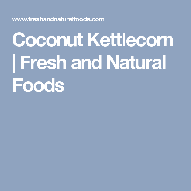 Coconut Kettlecorn | Fresh and Natural Foods