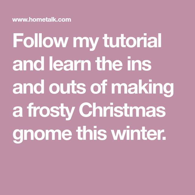 Follow my tutorial and learn the ins and outs of making a frosty Christmas gnome this winter.