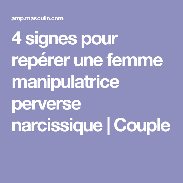 4 signes pour rep rer une femme manipulatrice perverse narcissique couple citations. Black Bedroom Furniture Sets. Home Design Ideas