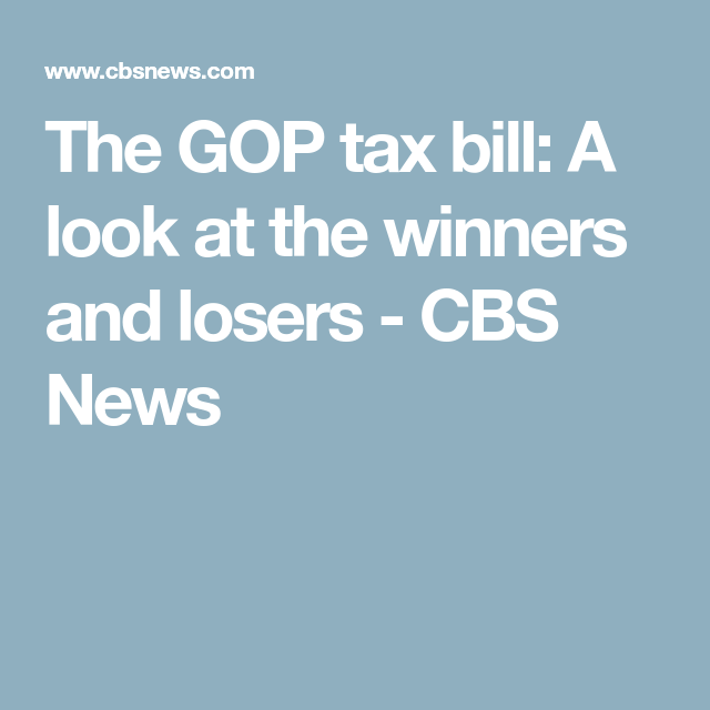 The GOP tax bill: A look at the winners and losers - CBS News