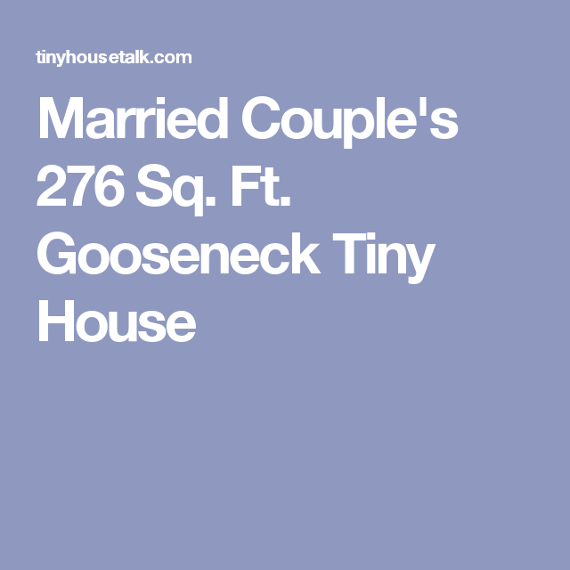 Married Couple S 276 Sq Ft Gooseneck Tiny House Tiny