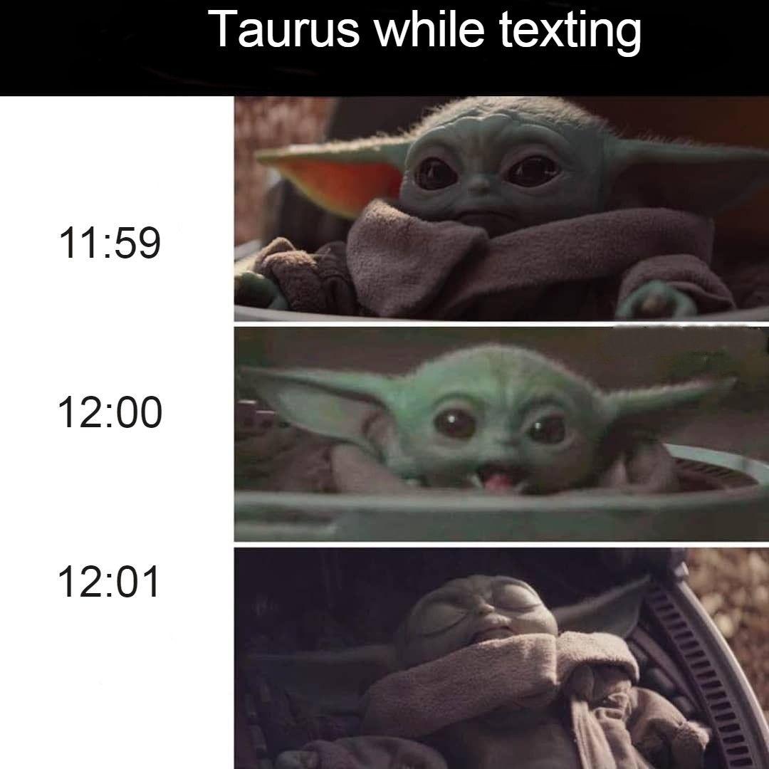Taurus Meme Zodiacmeme Babayyoda Astrologymeme In 2020 Yoda Meme Star Wars Memes Funny Relatable Memes