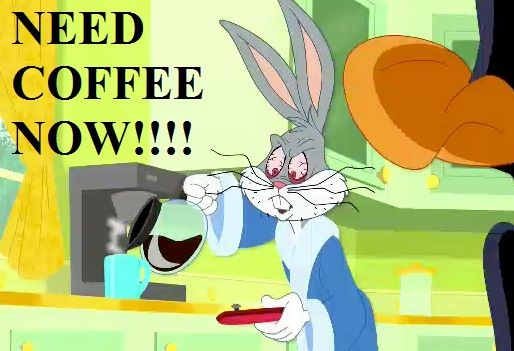 Coffee Humor Bugs Bunny Need Coffee Now Coffee Humor Coffee Obsession Coffee Quotes