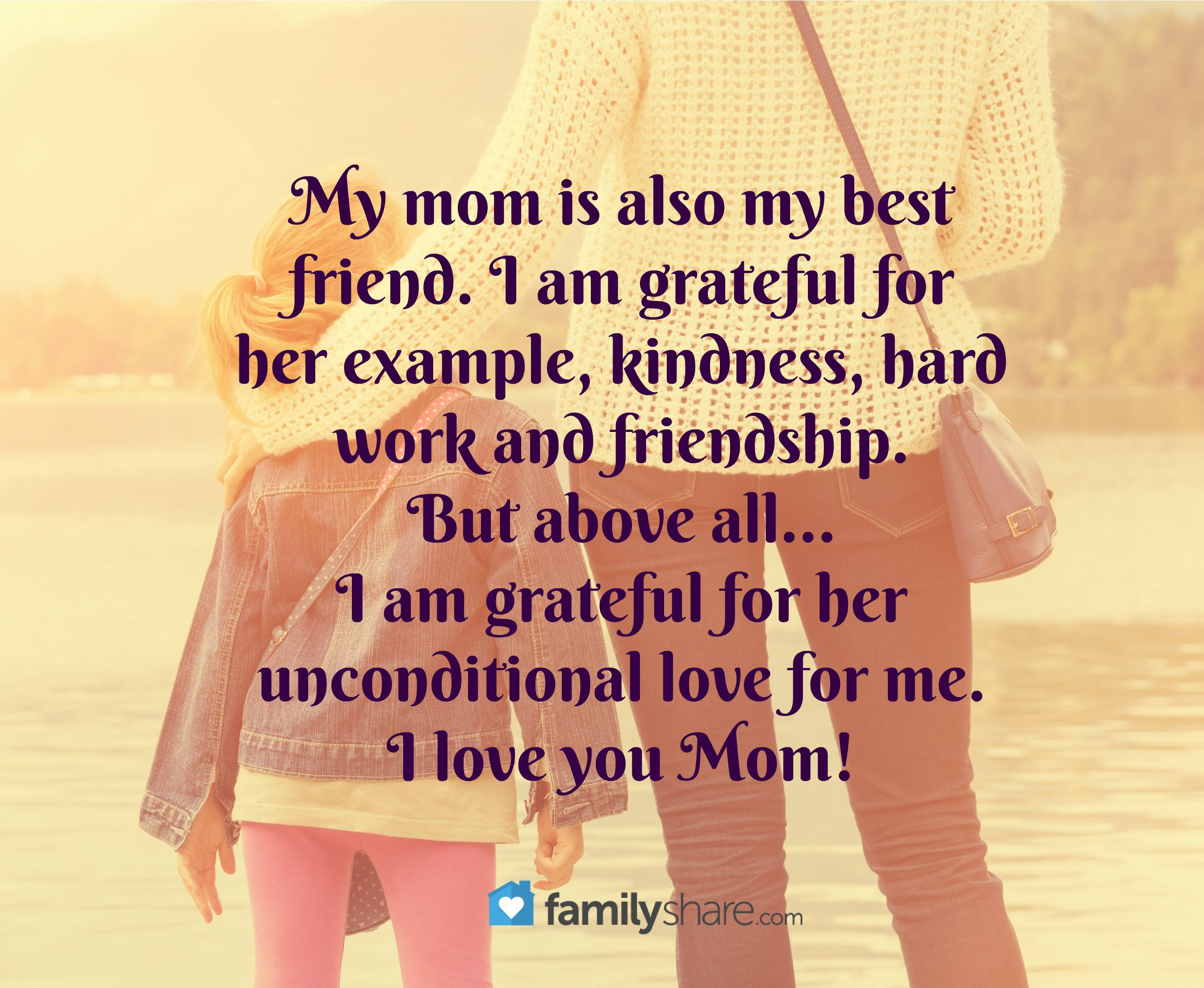My mom is also my best friend I am grateful for her example kindness · Love You Mom QuotesLove