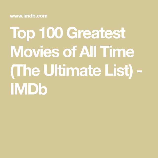 Top 100 Greatest Movies Of All Time The Ultimate List Imdb Top Movies To Watch Great Movies To Watch Must Watch Movies List