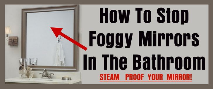 How To Stop Foggy Mirrors In The Bathroom Steam Proof Your Mirror Mirror Cleaner Free Mirror Mirror