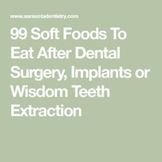 99 Soft Foods To Eat After Dental Surgery, Implants or Wisdom Teeth Extraction #softfoodsaftersurgeryteeth