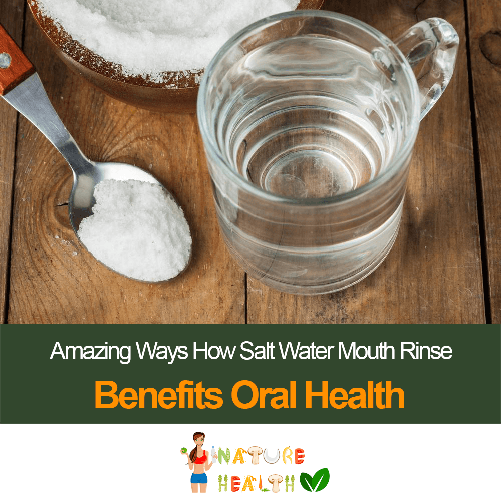 Amazing Ways How Salt Water Mouth Rinse Benefits Oral Health Oral Health Salt Water Rinse Mouth Health