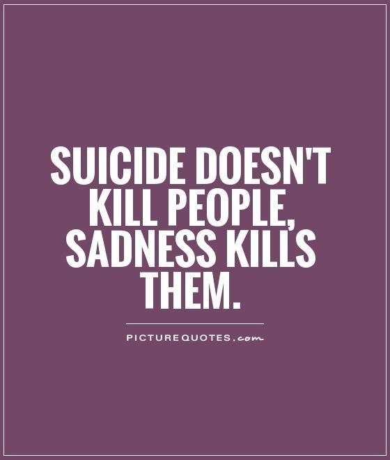 Suicidal Quotes Alluring Suicide Quotes And Sayings  Suicide Doesn't Kill People Sadness