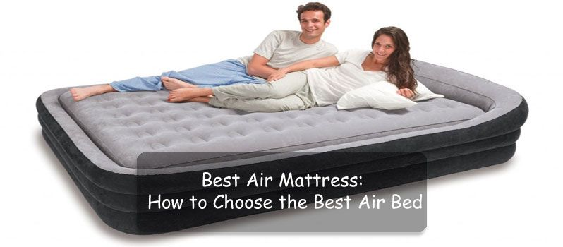 Best Air Mattress In 2017 How To Choose The Best Air Bed Air Mattress Air Mattress Camping Mattress