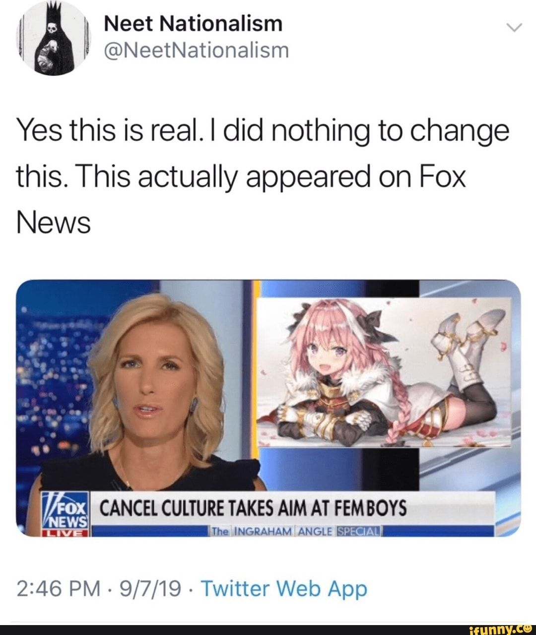Yes This Is Real I Did Nothing To Change This This Actually Appeared On Fox News M Cancelculturetakesaim At Femboys I Ih Ingraham Angle 2 46 Pm 9 7 19 Memes Twitter Web Popular Memes