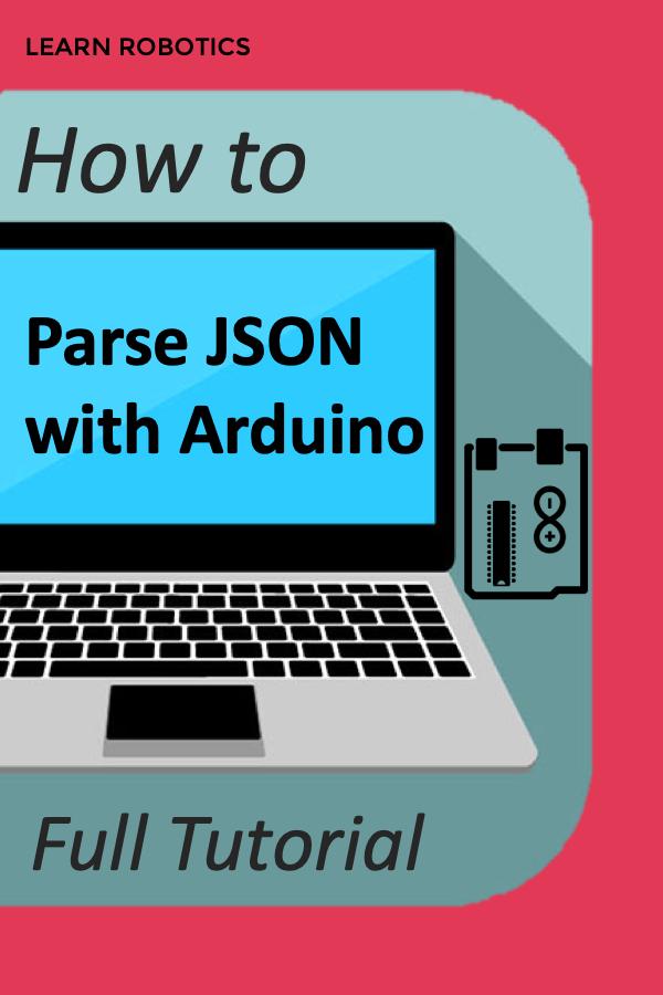 How To Parse Json Data With Arduino Arduinojson Tutorial Arduino Arduino Sensors Learn Robotics