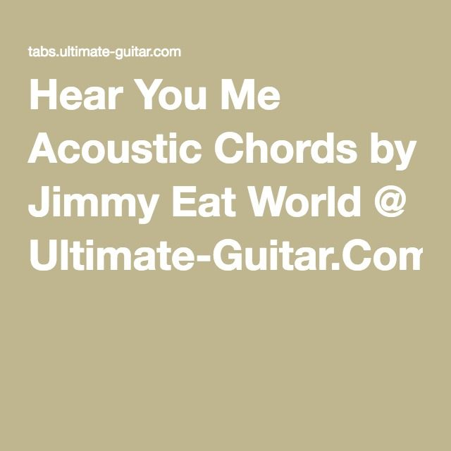 Hear You Me Acoustic Chords By Jimmy Eat World Ultimate Guitar
