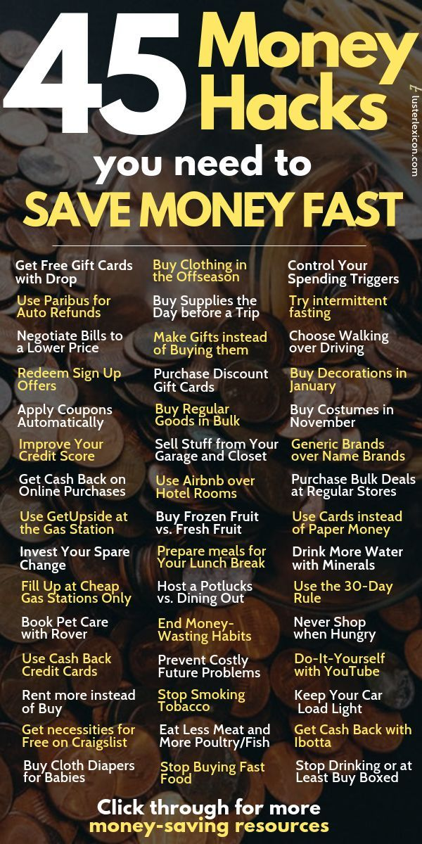 How to Save Money Fast: 46 Genius Strategies and Simple Hacks Tired of a dwindling bank account? Learn how to save money fast with  these genius strategies and simple hacks that anyone can apply to save  big money.