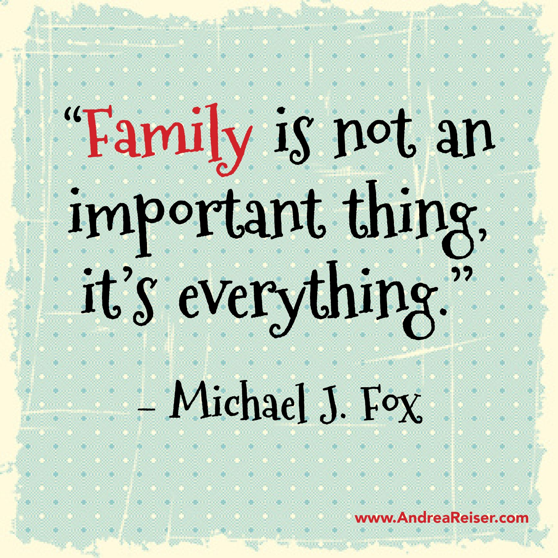"Why Family Is Important Quotes: ""Family Is Not An Important Thing, It's Everything"