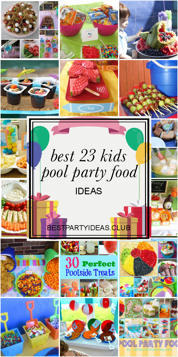 Best 23 Kids Pool Party Food Ideas In 2020 Pool Party Food Pool Party Kids Backyard Party Food