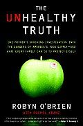 The Unhealthy Truth by Robyn O'brien: Robyn OBrien is not the most likely candidate for an antiestablishment crusade. A Houston native from a conservative family, this MBA and married mother of four was not someone who gave much thought to misguided government agencies and chemicals in our fooduntil the day her...