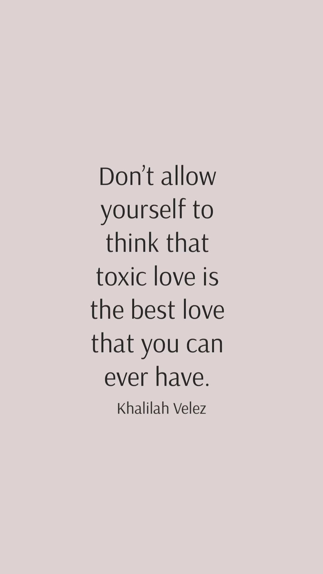 Toxic love is never the best love.