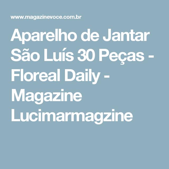 Aparelho de Jantar São Luís 30 Peças - Floreal Daily - Magazine Lucimarmagzine