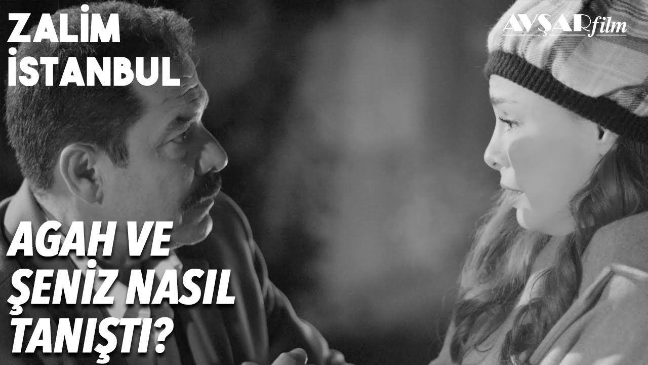 Seniz In Kirli Gecmisi Agah La Nasil Tanisti Zalim Istanbul 22 Bo Istanbul Film Insan