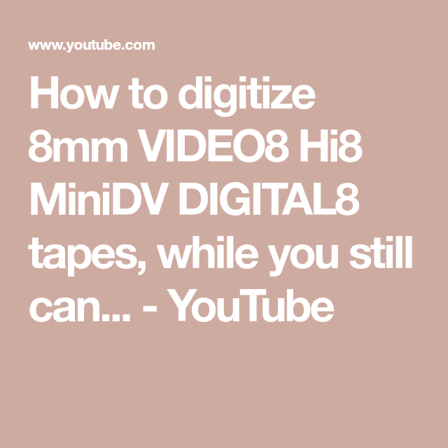 How To Digitize 8mm Video8 Hi8 Minidv Digital8 Tapes While You Still Can Youtube Youtube Video Capture Tapes