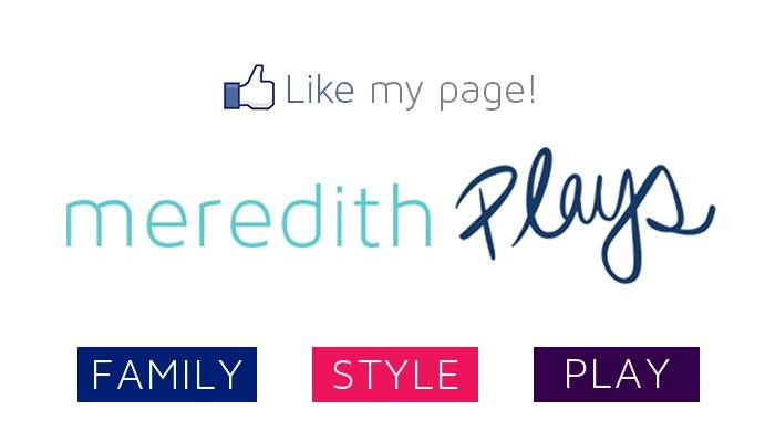 My Meredith Plays facebook page is where I share all the info on segments, PLAY, toys, style and the best family stuff. Like it to make sure you stay in the loop!