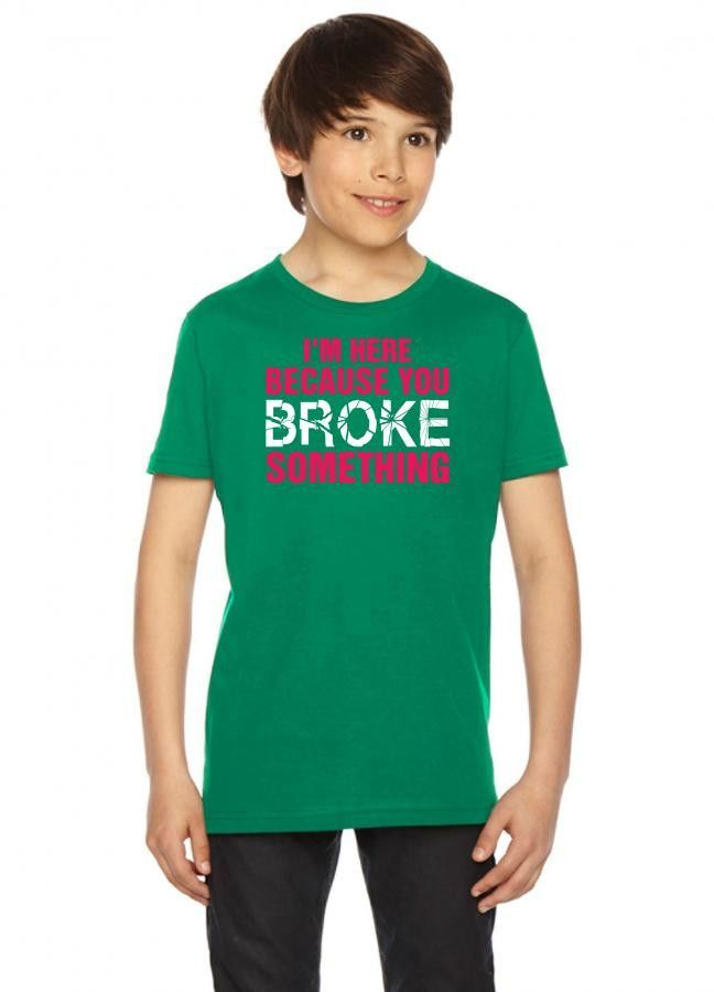 i am here because you broke something Youth Tees