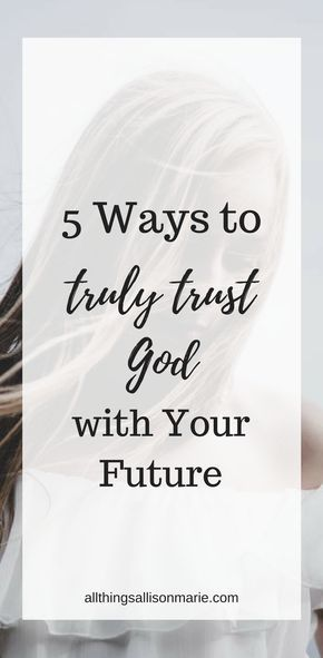 5 Ways To Truly Trust God With Your Life My God Pinterest