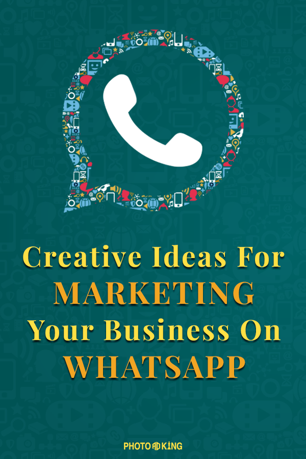 Creative Ideas You Can Use For Marketing Your Business On Whatsapp Create Diy Whatsapp Status With Photoadking In Jus Marketing Business Requirements Business