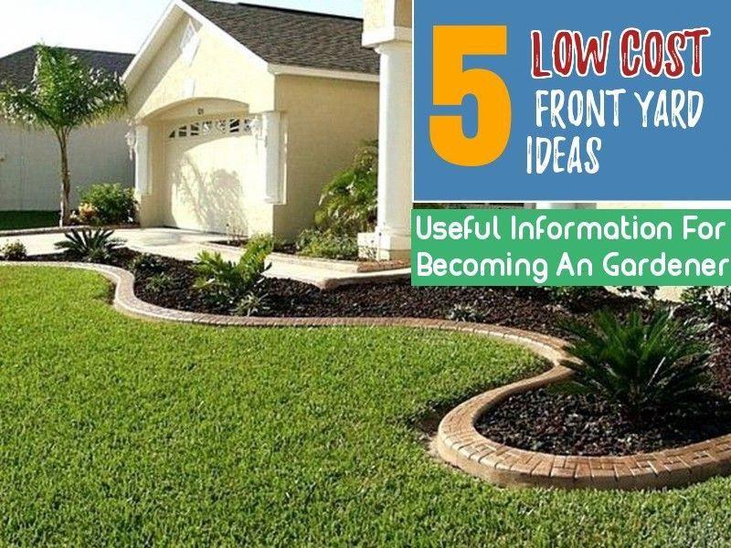 5 Cheap Front Yard Gardening Ideas Inexpensive Landscaping Yard Landscaping Front House Landscaping
