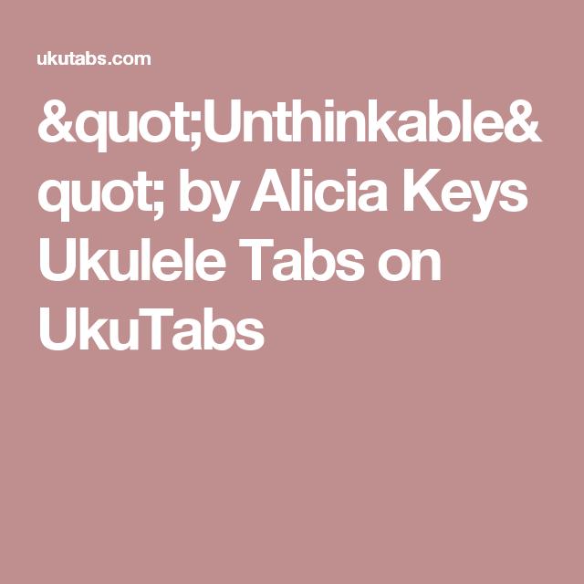 Unthinkable By Alicia Keys Ukulele Tabs On Ukutabs Ukulele
