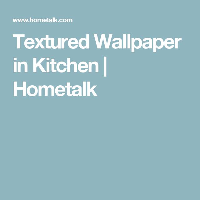 Textured Wallpaper in Kitchen | Hometalk