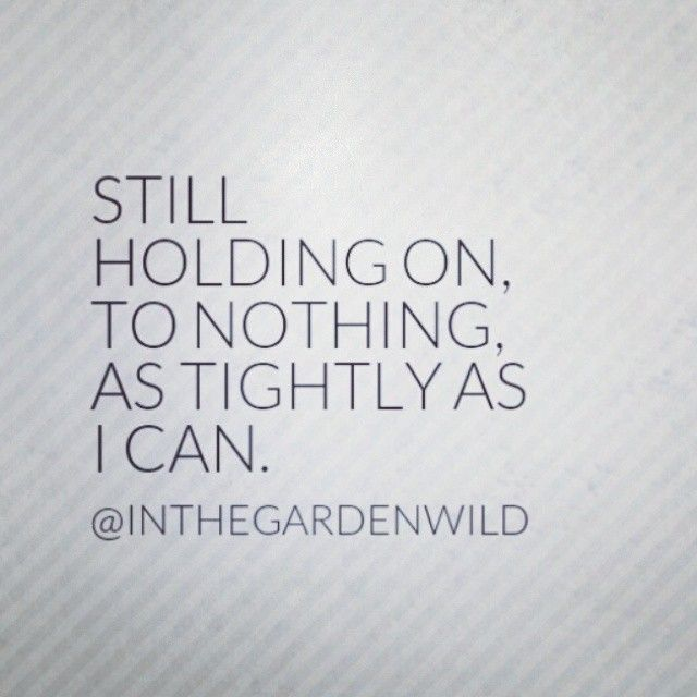 holding on to nothing